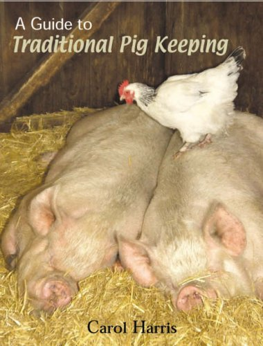 A Guide to Traditional Pig Keeping by Carol Harris