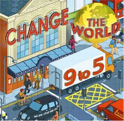 Change the World 9 to 5: 50 Ways to Change the World at Work by Steve Henry