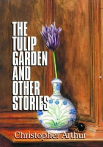The Tulip Garden and Other Stories by Christopher Arthur