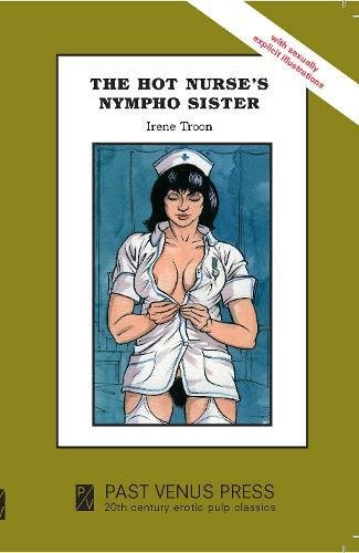 The Hot Nurse's Nympho Sister by Irene Troon