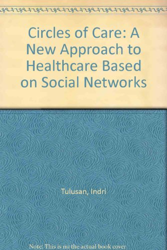 Circles of Care: A New Approach to Healthcare Based on Social Networks by Indri Tulusan