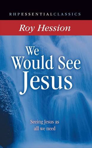 We Would See Jesus: Seeing Jesus as All We Need by Roy Hession