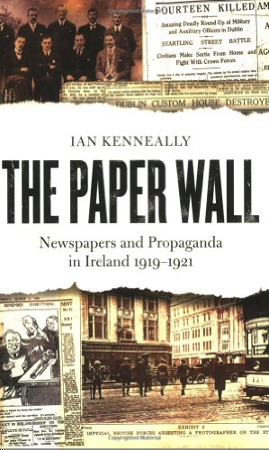 The Paper Wall: Newspapers and Propaganda in Ireland 1919-1921 by Ian Kenneally