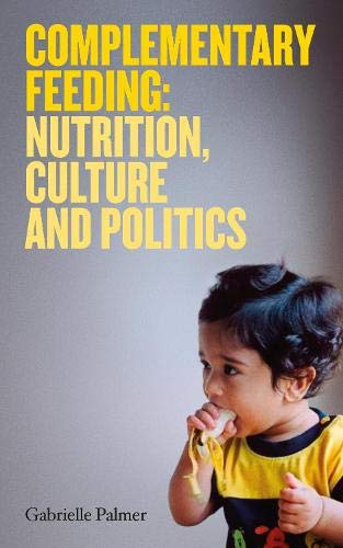 Complementary Feeding: Nutrition, Culture and Politics by Gabrielle Palmer
