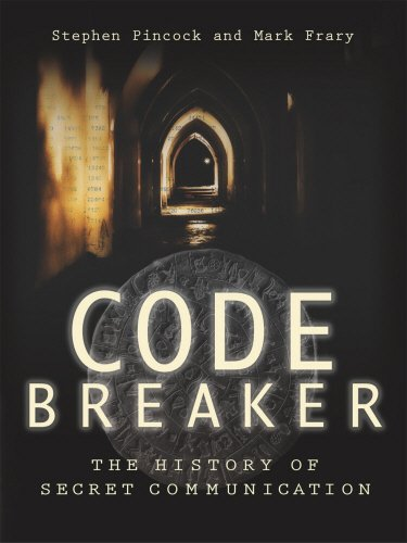 Codebreaker: The History of Secret Communication by Stephen Pincock