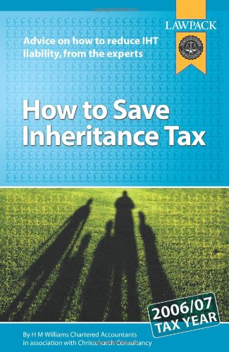 How to Save Inheritance Tax: Advice on How to Reduce IHT Liability, from the Experts by Hugh Williams
