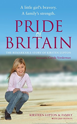 Pride of Britain: A Little Girl's Bravery. A Family's Strength. by Kirsteen Lupton