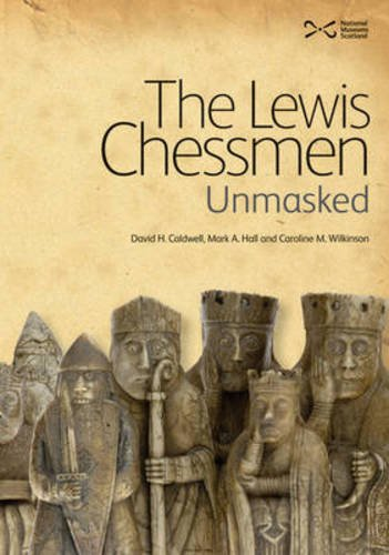 The Lewis Chessmen: Unmasked by David Caldwell