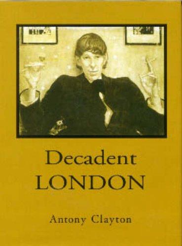 Decadent London: Fin De Siecle City by Antony Clayton