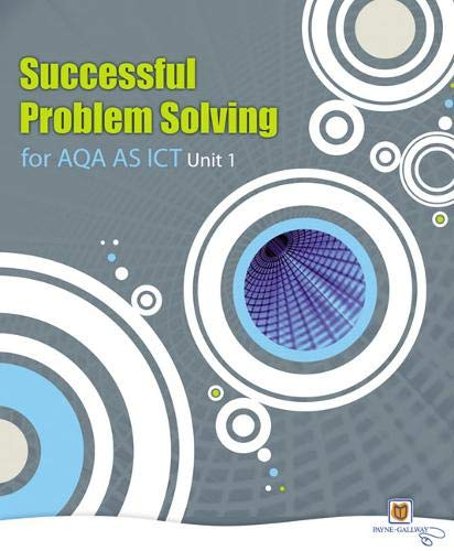Successful Problem Solving for AQA AS Level ICT Unit 1 by Jackie Rogers