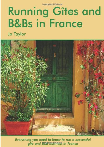 Running Gites and B&Bs in France by Jo Taylor