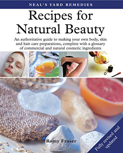 Neal's Yard Remedies Recipes for Natural Beauty by Romy Fraser