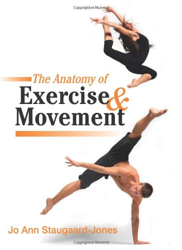 The Anatomy of Exercise and Movement: for the Study of Dance, Pilates, Sport and Yoga by Jo Ann Staugaard-Jones