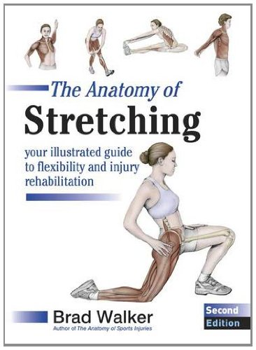 The Anatomy of Stretching: Your Illustrated Guide to Flexibility and Injury Rehabilitation by Brad Walker