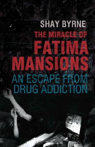 Miracle of Fatima Mansions: Escaping Drug Addiction by Shay Byrne