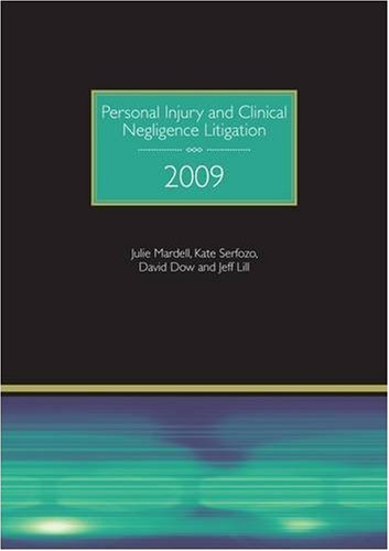 Personal Injury and Clinical Negligence Litigation: 2009 by Julie Mardell