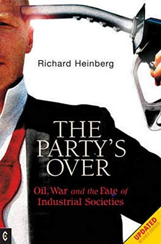 Party's Over: Oil, War and the Fate of Industrial Societies by Richard Heinberg