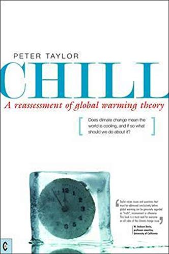 Chill, A Reassessment of Global Warming Theory: Does Climate Change Mean the World is Cooling, and If So What Should We Do About It? by Peter Taylor