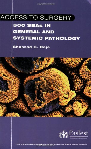 Access to Surgery : 500 Single Best Answer Questions in General and Systemic Pathology by Shahzad Raja
