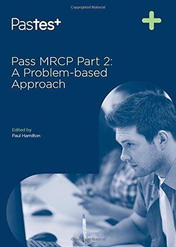 Pass MRCP: Part 2: A Problem-Based Approach by Paul K. Hamilton