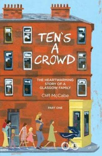 Ten's a Crowd: The Heart-Warming Story of a Glasgow Family: Part 1 by Cliff McCabe