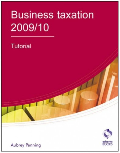 Business Taxation Tutorial: 2009/2010 by Aubrey Penning