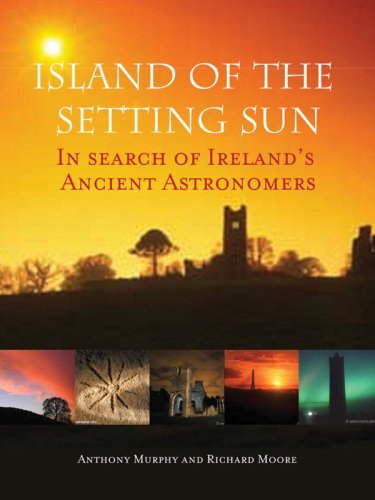 Island of the Setting Sun: In Search of Ireland's Ancient Astronomers by Anthony Murphy
