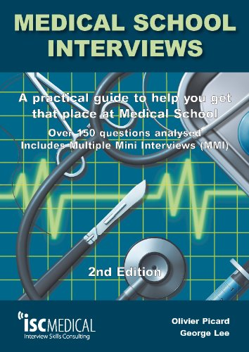 Medical School Interviews: a Practical Guide to Help You Get That Place at Medical School - Over 150 Questions Analysed. Includes Mini-multi Interviews by George Lee