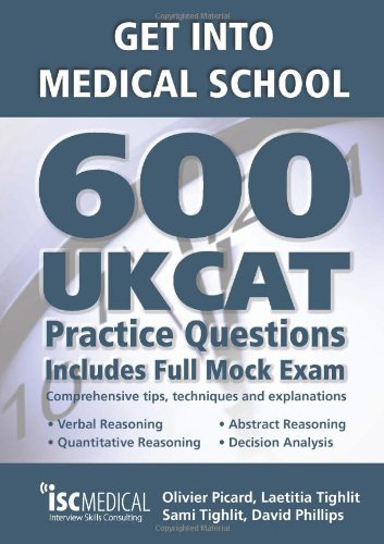 Get into Medical School: 600 UKCAT Practice Questions: Includes Full Mock Exam, Comprehensive Tips, Techniques and Explanations by Olivier Picard