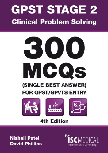GPST Stage 2 - Clinical Problem Solving - 300 MCQs (Single Best Answer) for GPST / GPVTS Entry by Nishali Patel