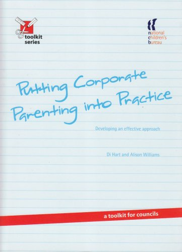 Putting Corporate Parenting into Practice: Developing an Effective Approach - a Toolkit for Councils by Di Hart