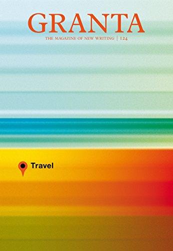 Granta 124: Travel by John Freeman