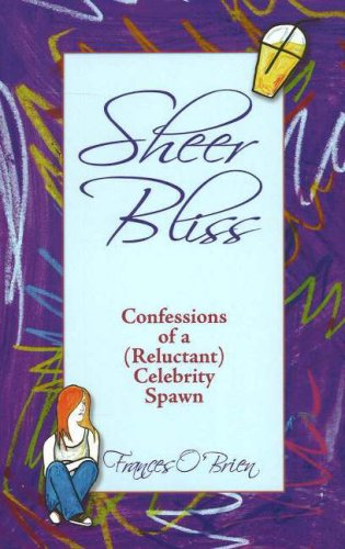 Sheer Bliss: Confessions of a (Reluctant) Celebrity Spawn by Frances O'Brien