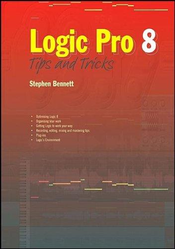 Logic Pro 8 Tips and Tricks by Stephen Bennett