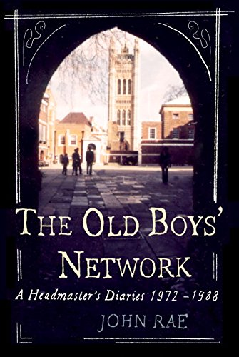 The Old Boys' Network: John Rae's Diaries 1972-1986 by John Rae