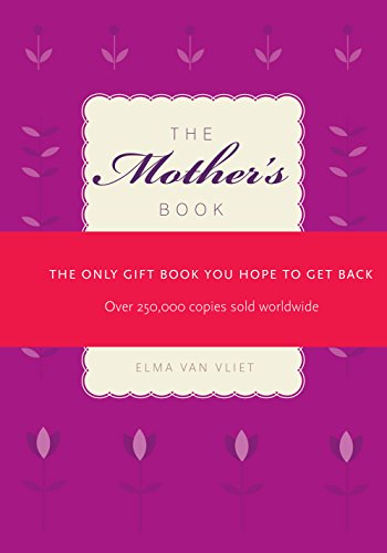 The Mother's Book: The Only Gift Book You Hope to Get Back by Elma van Vliet