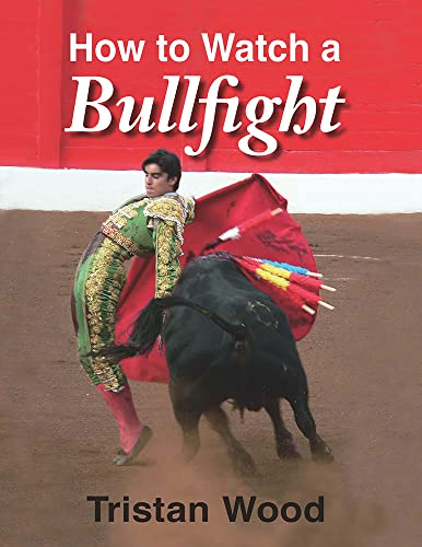 How to Watch a Bullfight by Tristan Wood