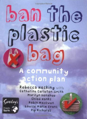 Ban the Plastic Bag: A Community Action Plan for a Carrier Bag Free World by Rebecca Hoskins