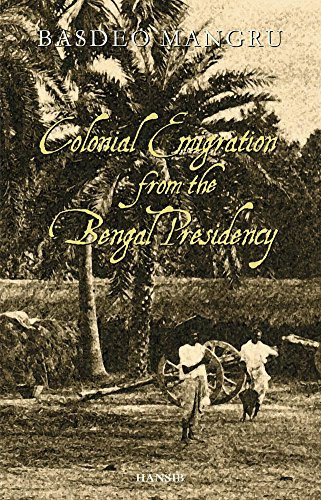 Colonial Emigration from the Bengal Presidency by Basdeo Mangru