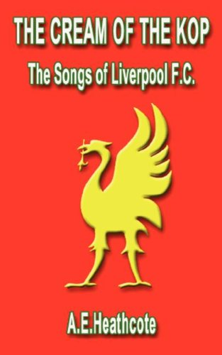 The Cream of the Kop: The Songs of Liverpool F.C. by A.E. Heathcote