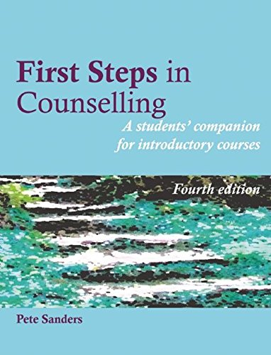 First Steps in Counselling: A Students' Companion for Introductory Courses by Pete Sanders