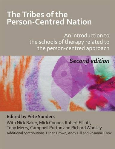 The Tribes of the Person-centred Nation: an Introduction to the Schools of Therapy Related to the Person-centred Approach by Pete Sanders