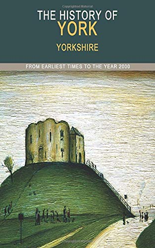 The History of York: From Earliest Times to the Year 2000 by Patrick Nuttgens