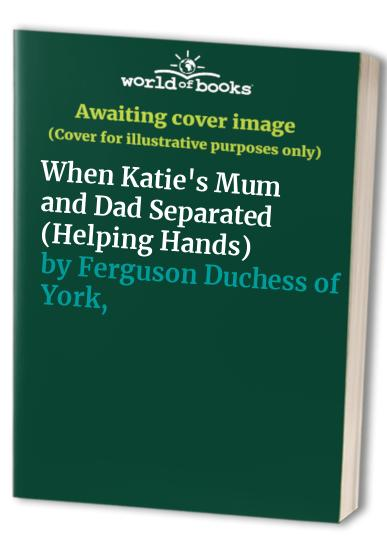 When Katie's Mum and Dad Separated by Sarah Ferguson, Duchess of York