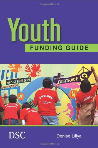 The Youth Funding Guide: 2009 by Denise Lillya