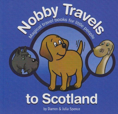 Nobby Travels to Scotland: Magical Travel Books for Little People by Darren Spence