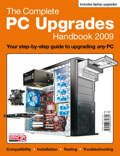 The Complete PC Upgrades Handbook 2009: 2009 by