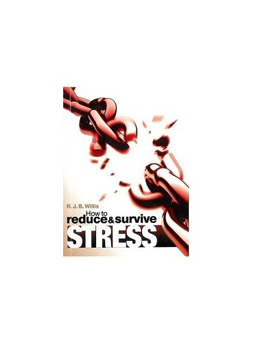 How to Reduce and Survive Stress by R. J. B. Willis
