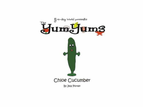 The 5-a-day World Presents the YumYums: Chloe Cucumber by Jess Porter