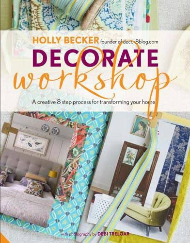 Decorate Workshop: A Creative 8 Step Process for Transforming Your Home by Holly Becker
